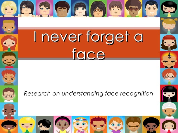 Research on understanding face recognition I never forget a face