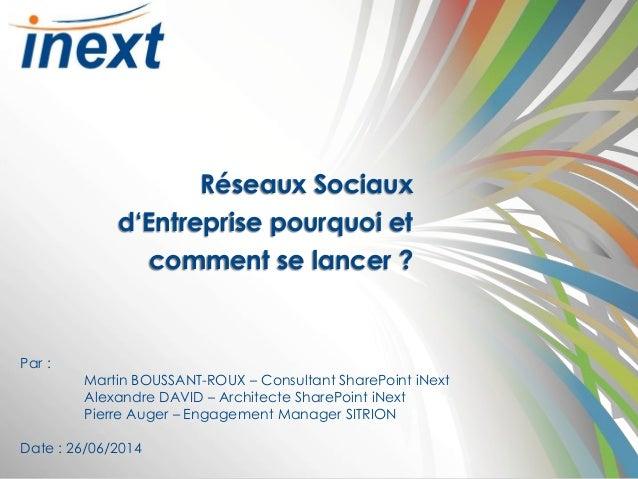 www.inext-consulting.ch Toute l'expertise Microsoft Réseaux Sociaux d'Entreprise pourquoi et comment se lancer ? Par : Mar...
