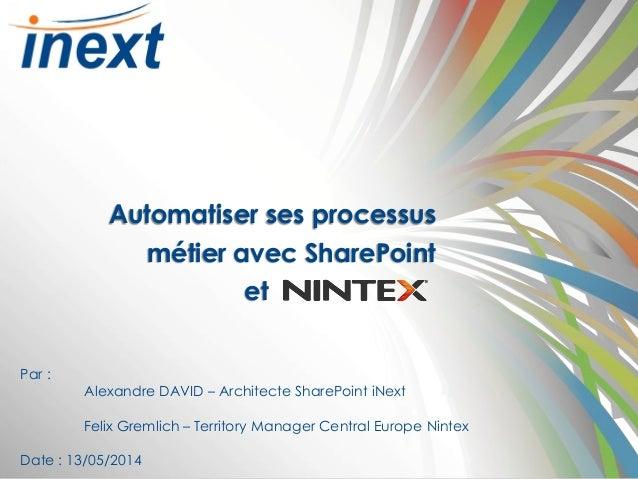 www.inext-consulting.ch Toute l'expertise Microsoft Automatiser ses processus métier avec SharePoint et Par : Alexandre DA...