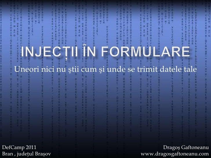 Injecţii în formulare<br />Uneori nici nu ştii cum şi unde se trimit datele tale<br />Dragoş Gaftoneanu<br />www.dragosgaf...