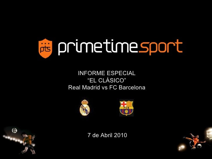 Informe Especial Real Madrid versus Futbol Club Barcelona by Prime Time Sport
