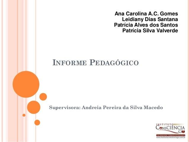 Ana Carolina A.C. Gomes                            Leidiany Dias Santana                         Patrícia Alves dos Santos...