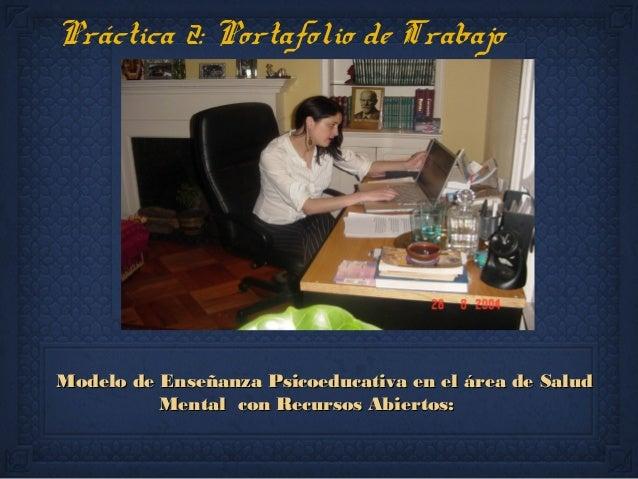 Práctica 2: Portafolio de Trabajo  MMooddeelloo ddee EEnnsseeññaannzzaa PPssiiccooeedduuccaattiivvaa eenn eell áárreeaa dd...