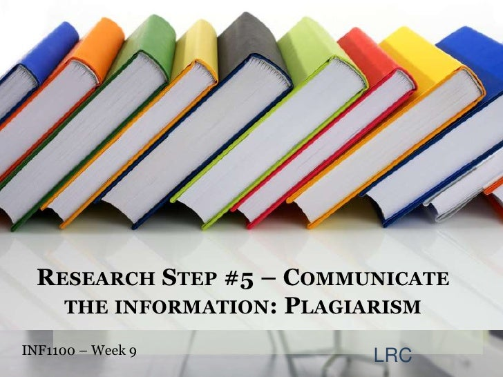 Research Step #5 – Communicate the information: Plagiarism<br />INF1100 – Week 9 <br />LRC<br />