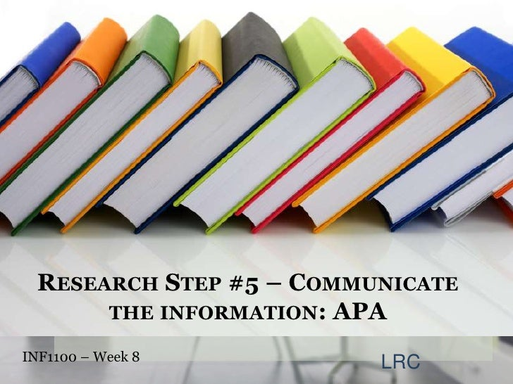 Research Step #5 – Communicate the information: APA<br />INF1100 – Week 8<br />LRC<br />