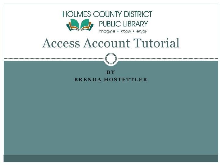 By <br />Brenda Hostettler<br />Access Account Tutorial<br />