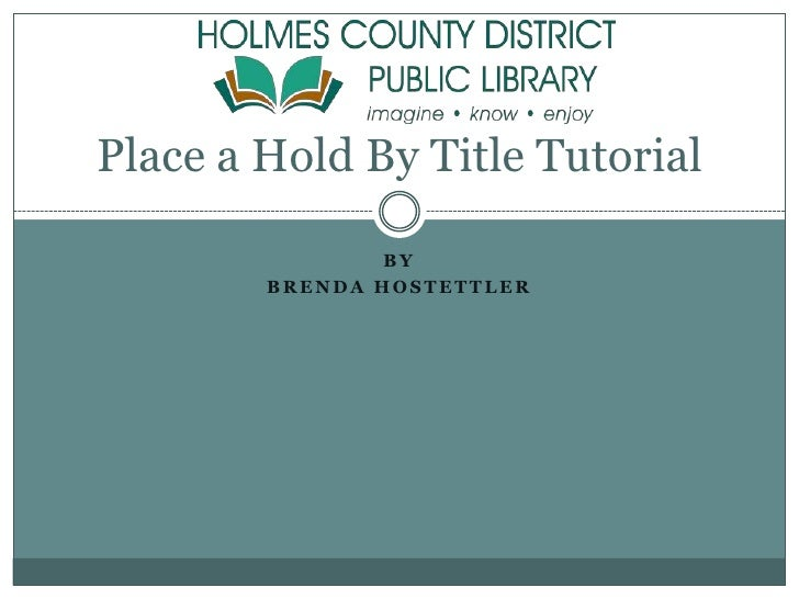 By <br />Brenda Hostettler<br />Place a Hold By Title Tutorial<br />