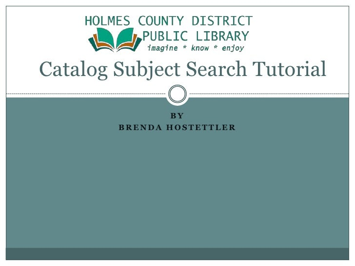 By<br />Brenda Hostettler<br /> Catalog Subject Search Tutorial<br />