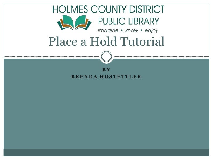 By <br />Brenda Hostettler<br />Place a Hold Tutorial<br />