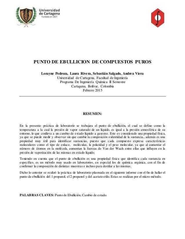 PUNTO DE EBULLICION DE COMPUESTOS PUROS Lorayne Pedroza, Laura Rivera, Sebastián Salgado, Andrea Viera Universidad de Cart...