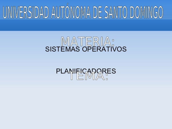 SISTEMAS OPERATIVOS PLANIFICADORES