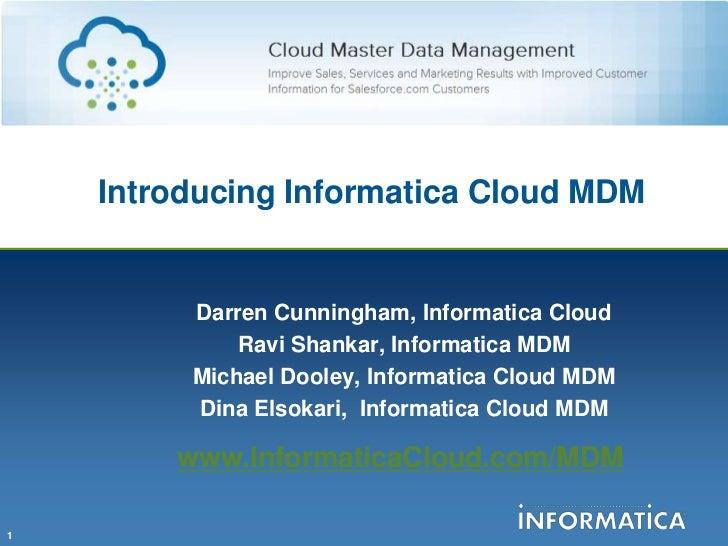 Introducing Informatica Cloud MDM         Darren Cunningham, Informatica Cloud             Ravi Shankar, Informatica MDM  ...
