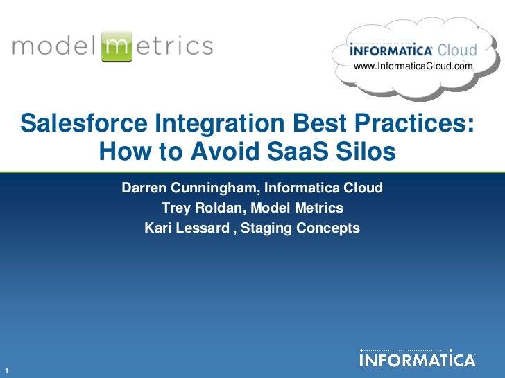 www.InformaticaCloud.com    Salesforce Integration Best Practices:          How to Avoid SaaS Silos            Darren Cunn...