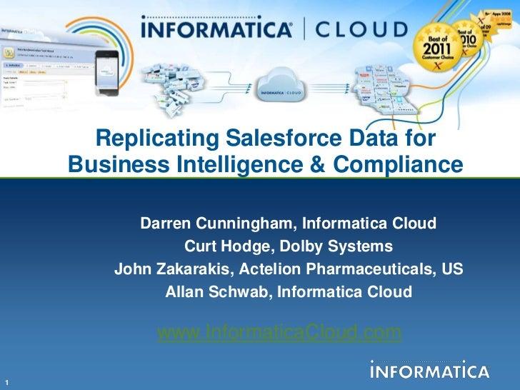 Replicating Salesforce Data for    Business Intelligence & Compliance           Darren Cunningham, Informatica Cloud      ...