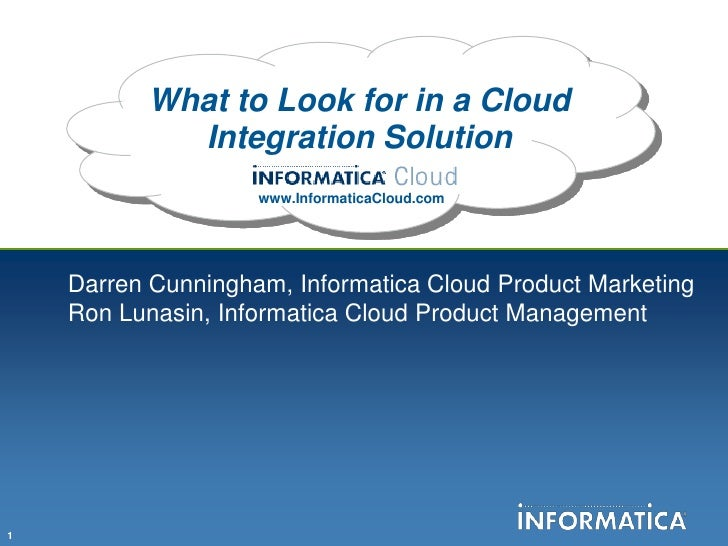 What to Look for in a Cloud Integration Solution<br />www.InformaticaCloud.com<br />Darren Cunningham, Informatica Cloud P...