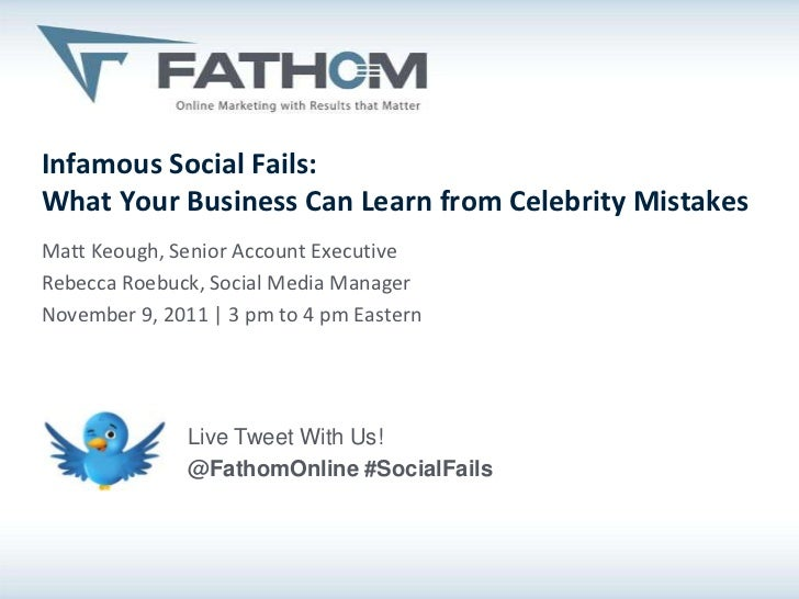 Infamous Social Fails:What Your Business Can Learn from Celebrity MistakesMatt Keough, Senior Account ExecutiveRebecca Roe...