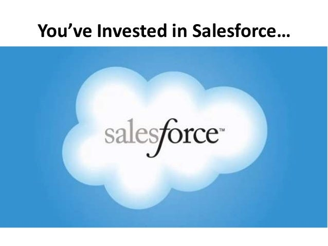 You've Invested in Salesforce…