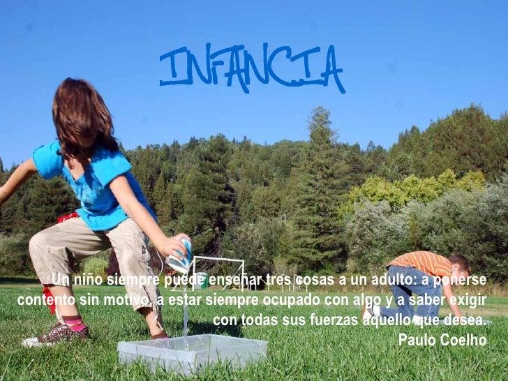 Un niño siempre puede enseñar tres cosas a un adulto: a ponerse contento sin motivo, a estar siempre ocupado con algo y a ...