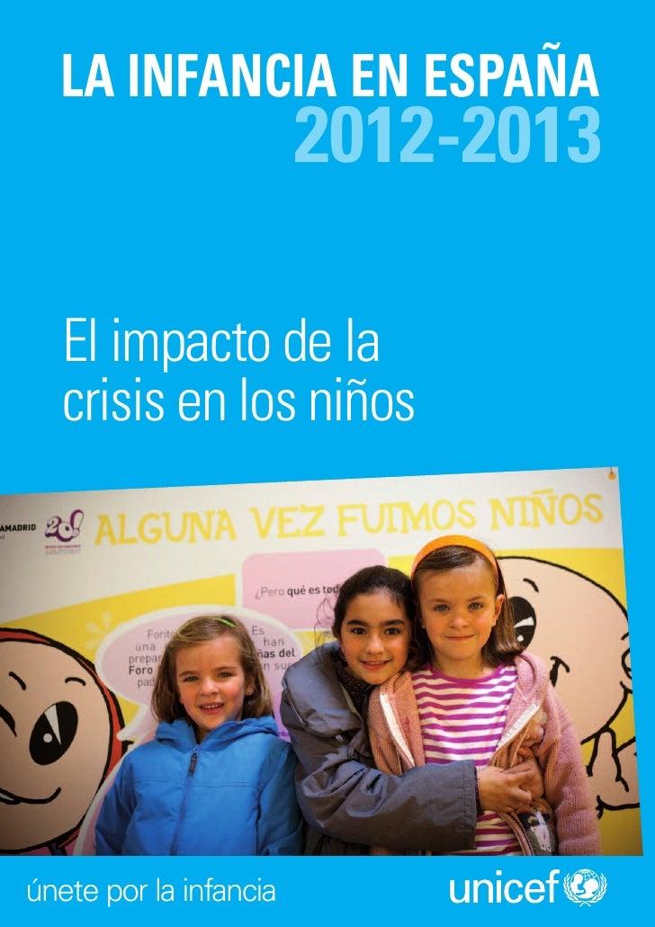 LA INFANCIA EN ESPAÑA                        2012-2013   El impacto de la   crisis en los niñosúnete por la infancia