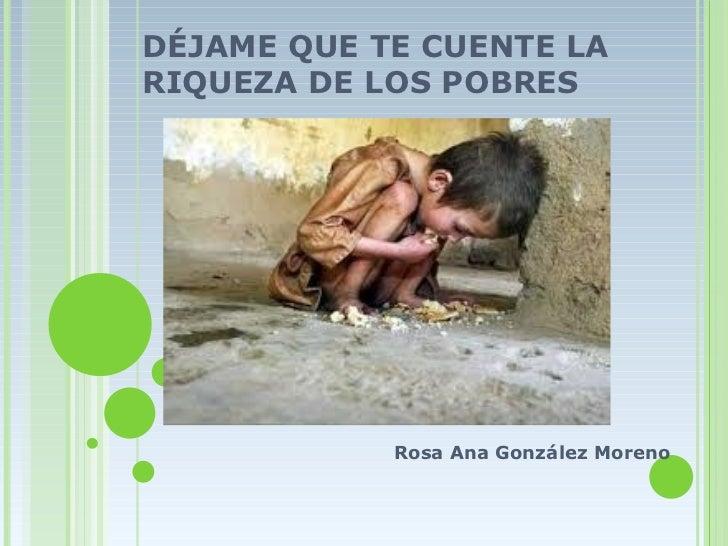 DÉJAME QUE TE CUENTE LARIQUEZA DE LOS POBRES            Rosa Ana González Moreno