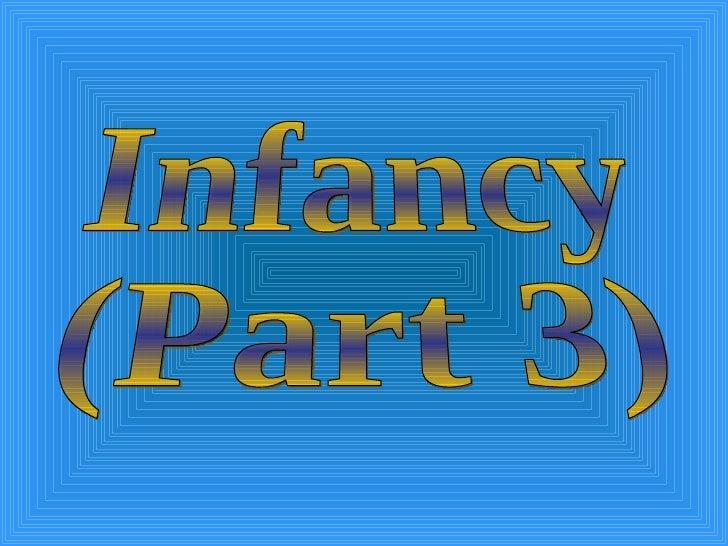 Infancy (Pt 3)