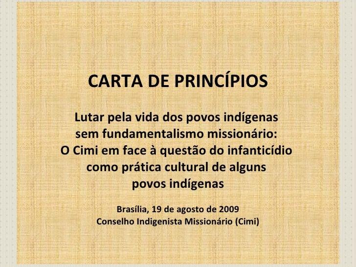 CARTA DE PRINCÍPIOS Lutar pela vida dos povos indígenas  sem fundamentalismo missionário:  O Cimi em face à questão do inf...