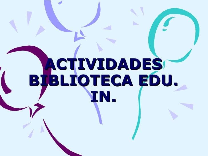 ACTIVIDADES BIBLIOTECA EDU. IN.