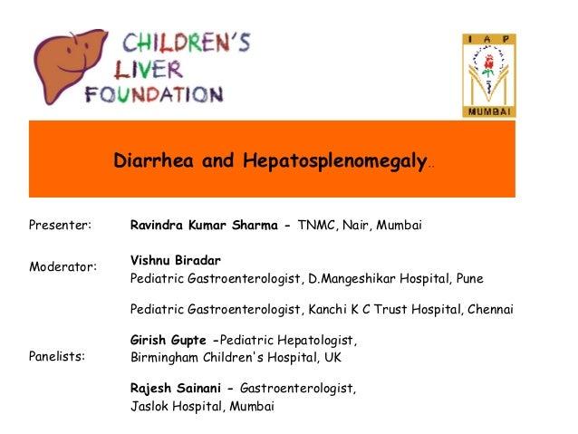 Diarrhea and Hepatosplenomegaly.. Presenter:  Ravindra Kumar Sharma - TNMC, Nair, Mumbai  Moderator:  Vishnu Biradar Pedia...