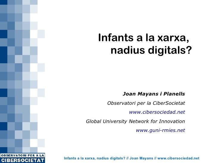Infants a la xarxa,  nadius digitals? Joan Mayans i Planells Observatori per la CiberSocietat www.cibersociedad.net Global...