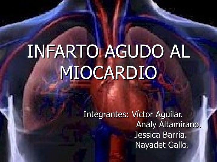 INFARTO AGUDO AL MIOCARDIO Integrantes: Víctor Aguilar. Analy Altamirano. Jessica Barría. Nayadet Gallo.