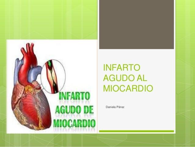 INFARTO AGUDO AL MIOCARDIO Daniela Pérez