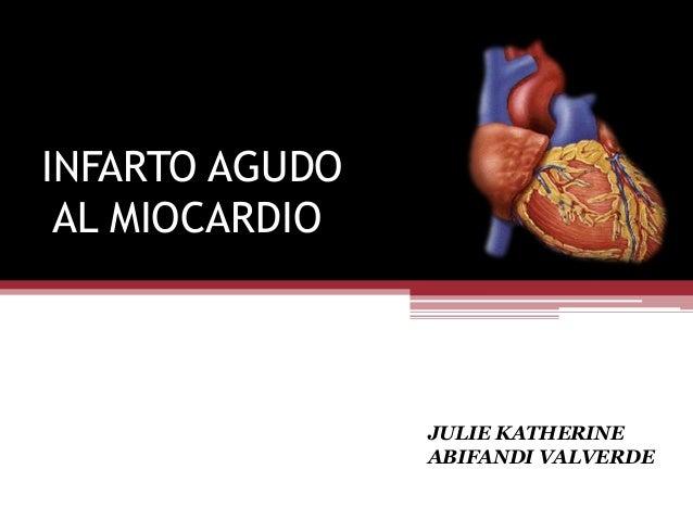 INFARTO AGUDO  AL MIOCARDIO  JULIE KATHERINE  ABIFANDI VALVERDE