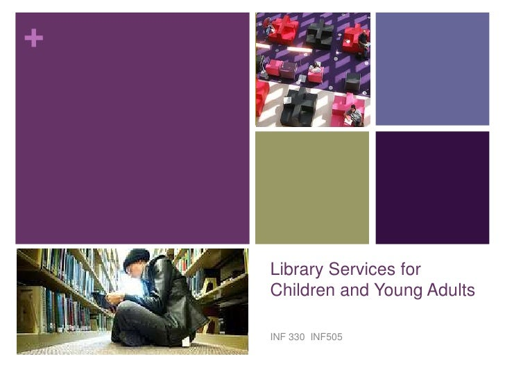 Library Services for Children and Young Adults<br />INF 330  INF505<br />