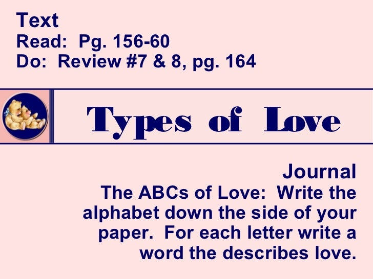 TextRead: Pg. 156-60Do: Review #7 & 8, pg. 164       Types of Love                              Journal         The ABCs o...
