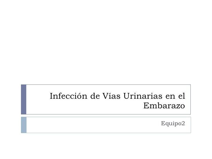 Infección de Vías Urinarias en el Embarazo Equipo2