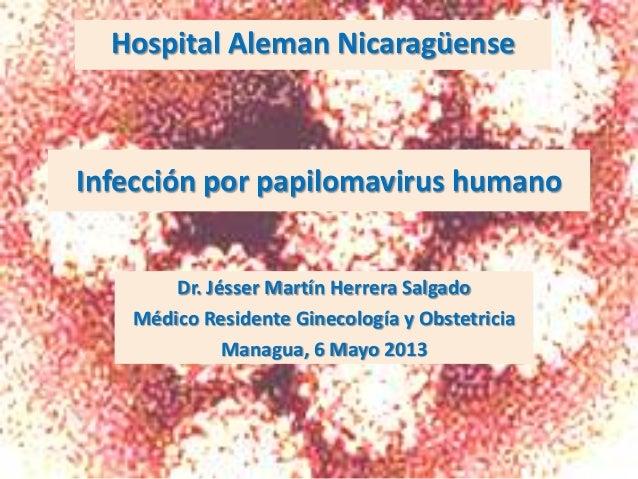 Infección por papilomavirus humanoDr. Jésser Martín Herrera SalgadoMédico Residente Ginecología y ObstetriciaManagua, 6 Ma...