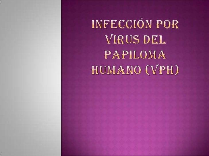  El virus del papiloma humano es un grupo diverso de  virus ADN perteneciente a la familia de los  Papillomaviridae y rep...