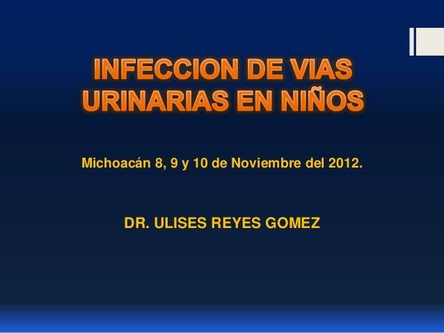 Michoacán 8, 9 y 10 de Noviembre del 2012.      DR. ULISES REYES GOMEZ