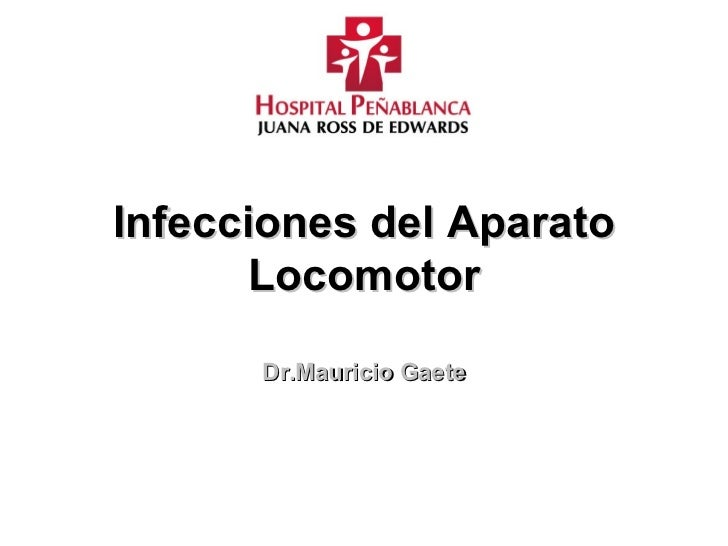 Infecciones del Aparato Locomotor Dr.Mauricio Gaete