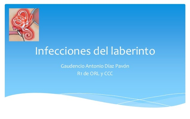 Infecciones del laberinto Gaudencio Antonio Díaz Pavón R1 de ORL y CCC