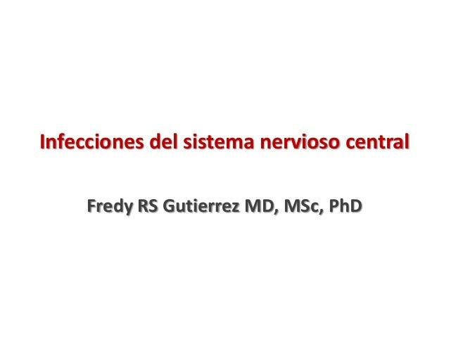 Infecciones del sistema nervioso central Fredy RS Gutierrez MD, MSc, PhD