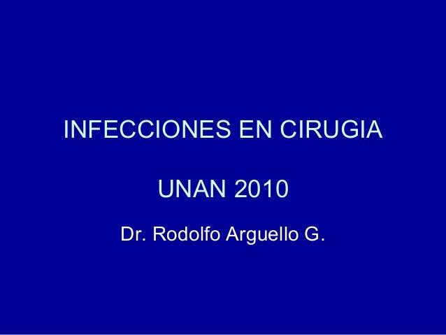 INFECCIONES EN CIRUGIA UNAN 2010 Dr. Rodolfo Arguello G.