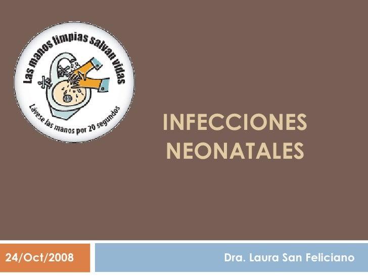 INFECCIONES               NEONATALES    24/Oct/2008       Dra. Laura San Feliciano