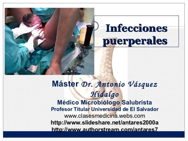 Infecciones                    puerperalesMáster Dr. Antonio Vásquez         Hidalgo  Médico Microbiólogo SalubristaProfes...
