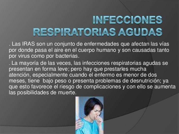 . Las IRAS son un conjunto de enfermedades que afectan las víaspor donde pasa el aire en el cuerpo humano y son causadas t...