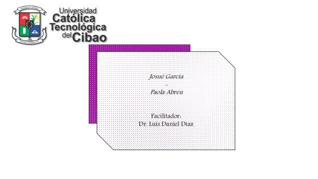 Josué García - Paola Abreu Facilitador: Dr. Luis Daniel Díaz