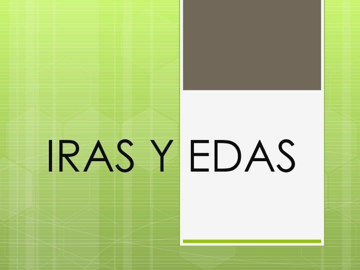 IRAS Y EDAS