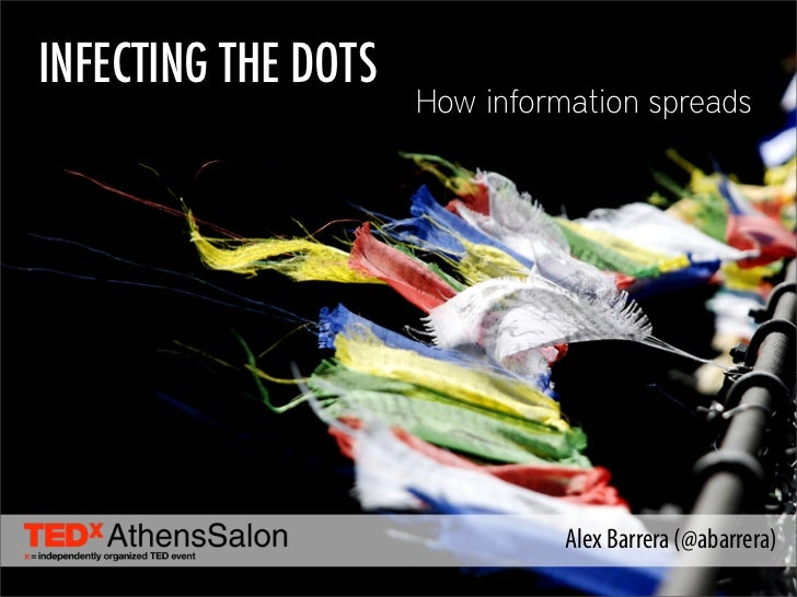 INFECTING THE DOTS                     How information spreads                               Alex Barrera (@abarrera)