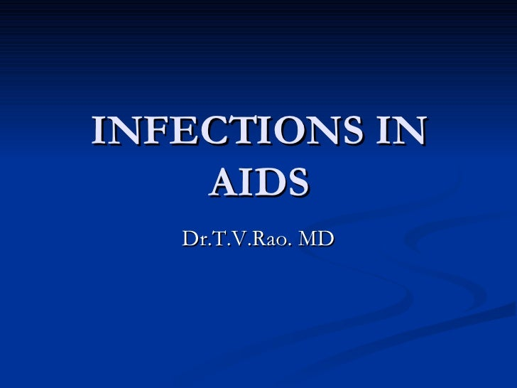 INFECTIONS IN  AIDS Dr.T.V.Rao. MD