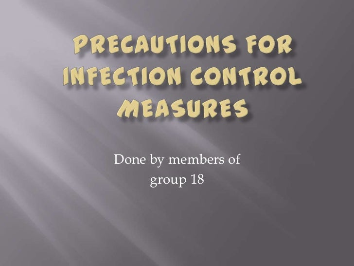Precautions for infection control measures<br />Done by members of <br />group 18<br />